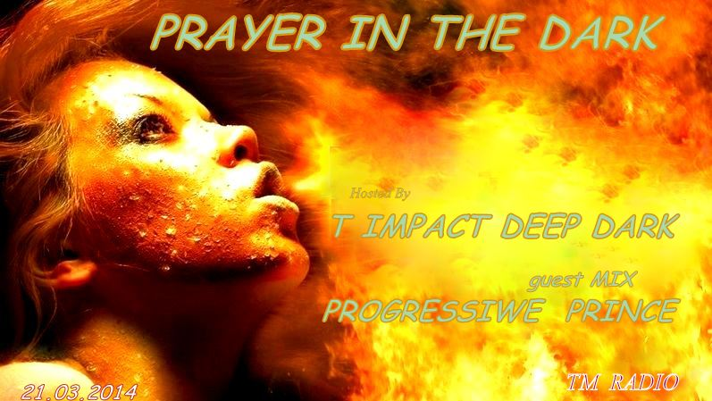 download → T Impact Deep Dark & Progressive Prince - Prayer In The Dark on TM RADIO - March 2014